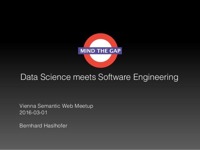 Data Science meets Software Engineering Vienna Semantic Web Meetup 2016-03-01 Bernhard Haslhofer