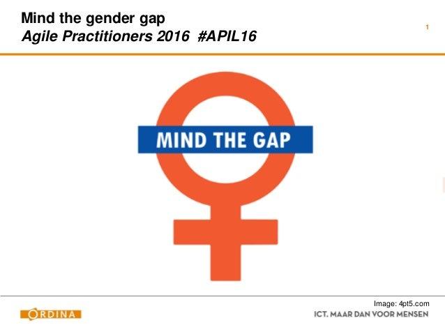 Mind the gender gap Agile Practitioners 2016 #APIL16 1 Image: 4pt5.com