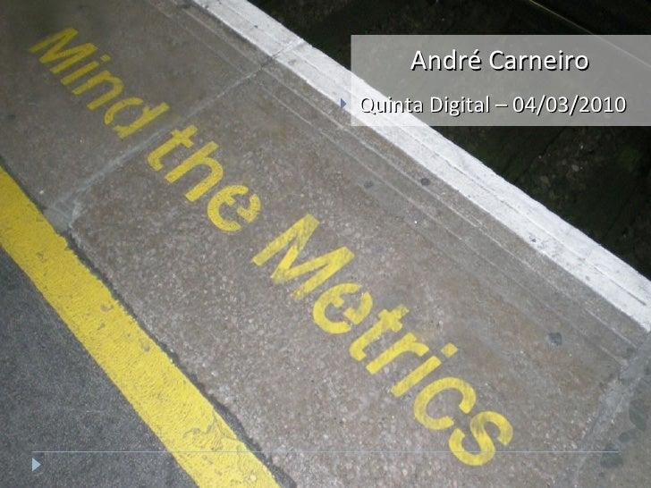 André Carneiro <ul><li>Quinta Digital – 04/03/2010 </li></ul>