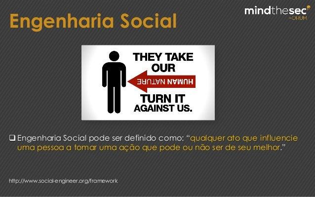 """q Engenharia Social pode ser definido como: """"qualquer ato que influencie uma pessoa a tomar uma ação que pode ou não ser ..."""