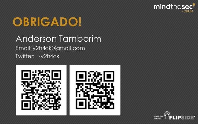 OBRIGADO! Anderson Tamborim Email: y2h4ck@gmail.com Twitter: ~y2h4ck