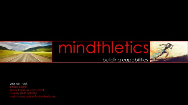 mindthletics building capabilities your contact: stefan andrei senior trainer & consultant mobile: 0745.388.986 mail: stef...