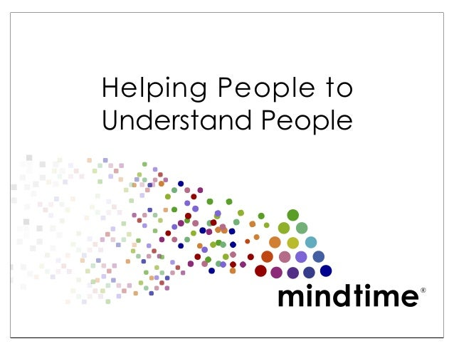 © 2013 MindTimeTechnologies Inc. Patent Pending. Helping People to Understand People ®