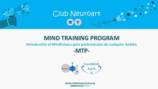 MIND TRAINING PROGRAM Introducción al Mindfulness para profesionales de cualquier ámbito -MTP- www.institutoneuroart.org