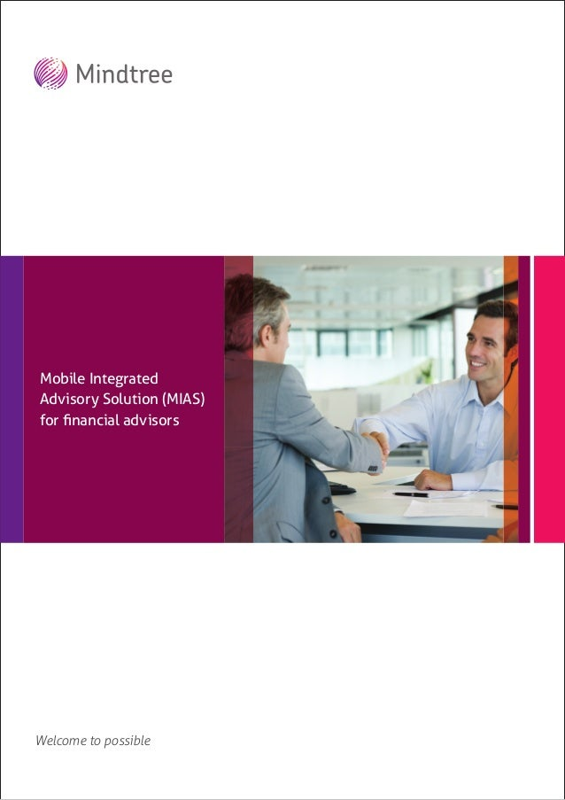 Welcome to possible Mindtree's insurance offerings Mobile Integrated Advisory Solution (MIAS) for financial advisors