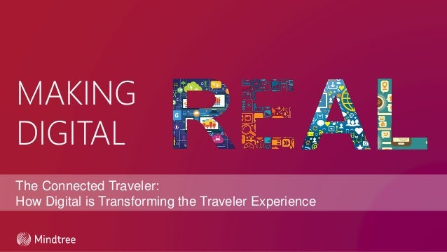 MAKING DIGITAL The Connected Traveler: How Digital is Transforming the Traveler Experience