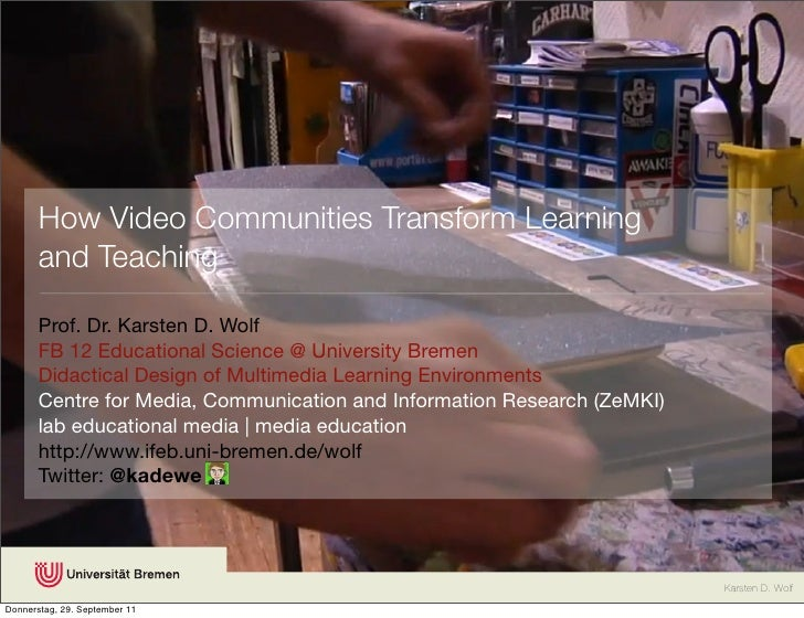 How Video Communities Transform Learning       and Teaching       Prof. Dr. Karsten D. Wolf       FB 12 Educational Scienc...
