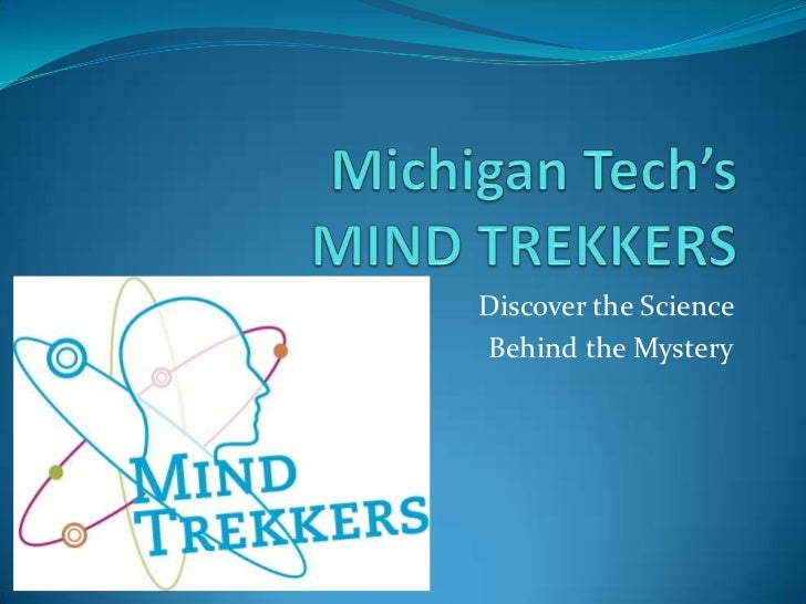 Michigan Tech'sMIND TREKKERS<br />Discover the Science <br />Behind the Mystery<br />