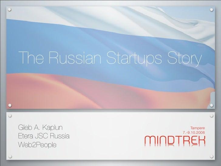 The Russian Startups Story   Gleb A. Kaplun              Tampere                        7.-9.10.2008 Etera JSC Russia Web2...