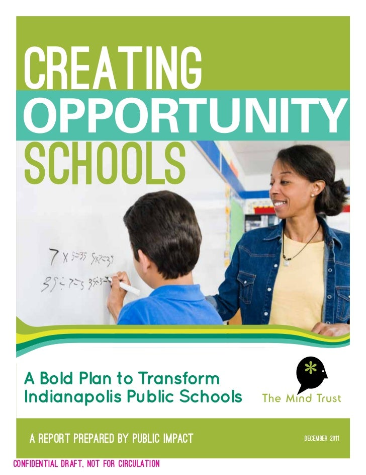 creating  opportunity  schools  A Bold Plan to Transform  Indianapolis Public Schools    A report prepared by Public Impac...