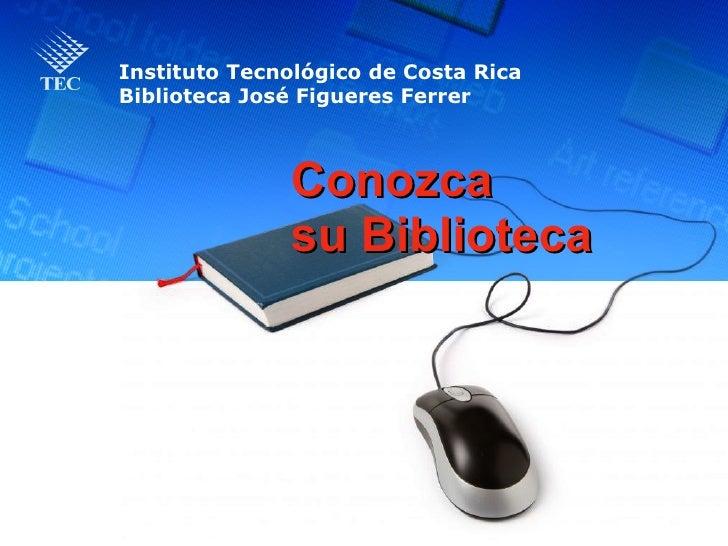 Conozca  su Biblioteca Instituto Tecnológico de Costa Rica Biblioteca José Figueres Ferrer