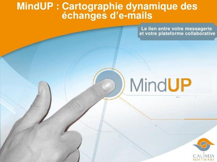 MindUP : Cartographie dynamique des          échanges d'e-mails                         Le lien entre votre messagerie    ...