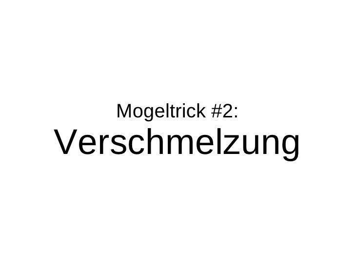 Mogeltrick #2: Verschmelzung