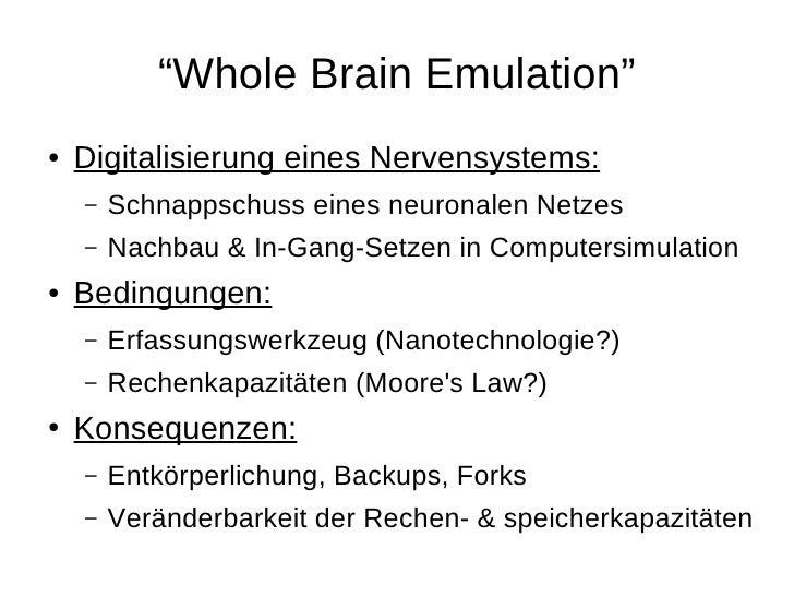 """""""Whole Brain Emulation"""" ●   Digitalisierung eines Nervensystems:     –   Schnappschuss eines neuronalen Netzes     –   Nac..."""