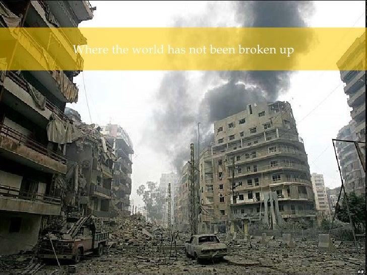 Where the world has not been broken up