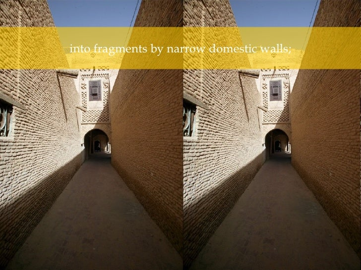 into fragments by narrow domestic walls;