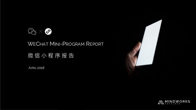 WECHAT MINI-PROGRAM REPORT 微 信 小 程 序 报 告 APRIL 2018