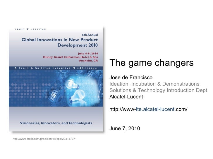 The game changers Jose de Francisco Ideation, Incubation & Demonstrations Solutions & Technology Introduction Dept. Alcate...