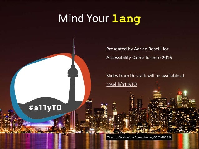 Mind Your lang Presented by Adrian Roselli for Accessibility Camp Toronto 2016 Slides from this talk will be available at ...