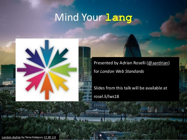 Mind Your lang Presented by Adrian Roselli (@aardrian) for London Web Standards Slides from this talk will be available at...