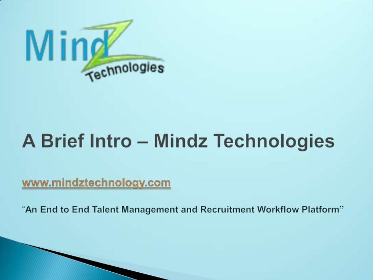 "A Brief Intro – Mindz Technologieswww.mindztechnology.com""An End to End Talent Management and Recruitment Workflow Platfor..."