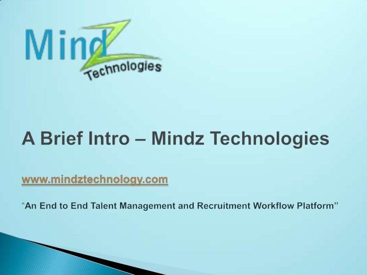 "A Brief Intro – Mindz Technologieswww.mindztechnology.com""An End to End Talent Management and Recruitment Workflow Platfor..."