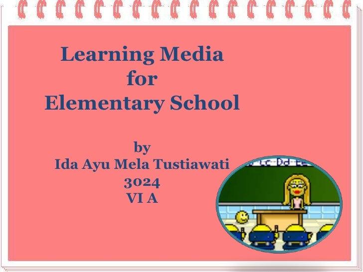 Learning Media       forElementary School          byIda Ayu Mela Tustiawati         3024         VI A