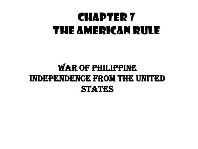 Chapter 7    The American Rule      War of PhilippineIndependence from the United          States