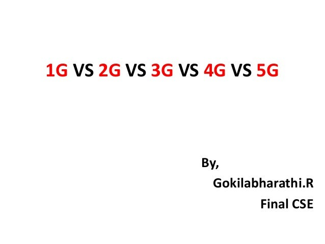 1G VS 2G VS 3G VS 4G VS 5G By, Gokilabharathi.R Final CSE