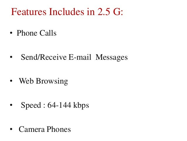 Features Includes in 2.5 G: • Phone Calls • Send/Receive E-mail Messages • Web Browsing • Speed : 64-144 kbps • Camera Pho...