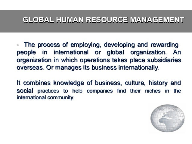 "managing global human resources Two decades ago, schuler, dowling and de cieri (1993: 720) defined strategic  international human resource management (hrm) as the ""human resource."