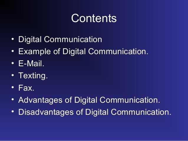 digital age communication benefits and disadvantages Between countries becoming blurred and where communication is  table 1 explains the mechanisms and advantages and disadvantages of each  within the modern information age, information flow has been made practical and.