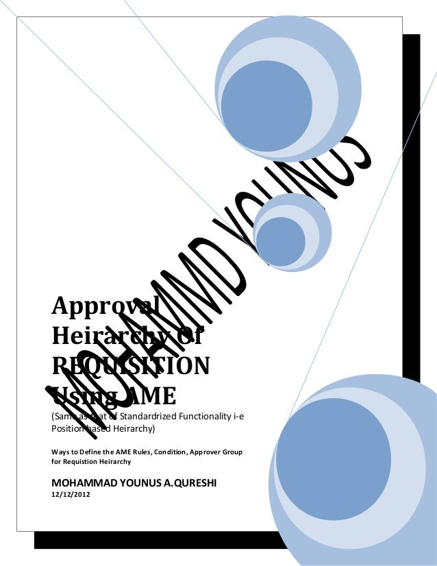 ApprovalHeirarchy OfREQUISITIONUsing AME(Same as that of Standardrized Functionality i-ePosition based Heirarchy)Ways to D...