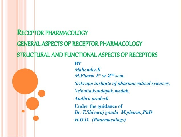 RECEPTOR PHARMACOLOGY GENERAL ASPECTS OF RECEPTOR PHARMACOLOGY STRUCTURAL AND FUNCTIONAL ASPECTS OF RECEPTORS BY Mahender....