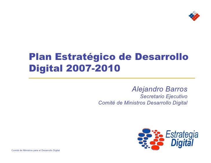 Plan Estratégico de Desarrollo                 Digital 2007-2010                                                          ...