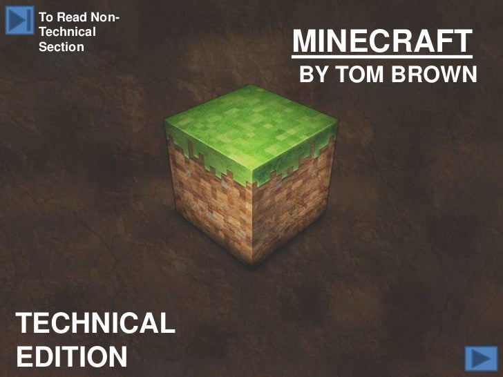 To Read Non- Technical Section        MINECRAFT                BY TOM BROWNTECHNICALEDITION