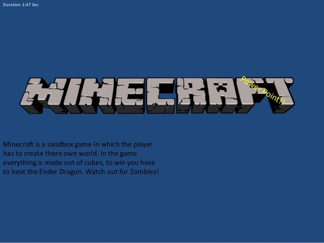 Duration: 1:47 Sec  Minecraft is a sandbox game in which the player has to create there own world. In the game everything ...