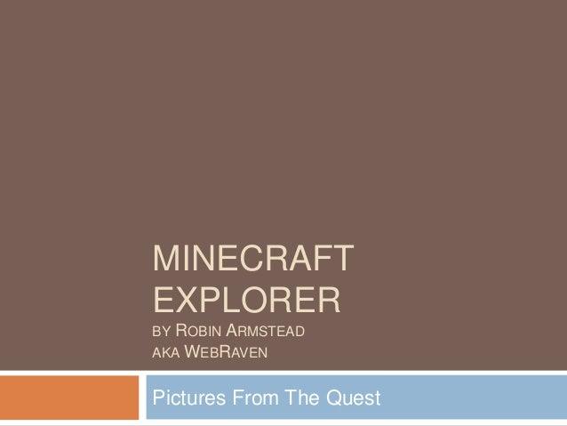 MINECRAFTEXPLORERBY ROBIN ARMSTEADAKA WEBRAVENPictures From The Quest