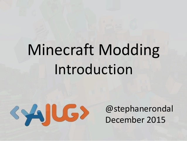 Minecraft Modding Introduction @stephanerondal December 2015