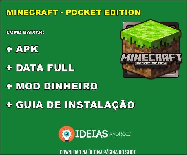 MINECRAFT - POCKET EDITION COMO BAIXAR: + APK + DATA FULL + MOD DINHEIRO + GUIA DE INSTALAÇÃO DOWNLOAD NA ÚLTIMA PÁGINA DO...