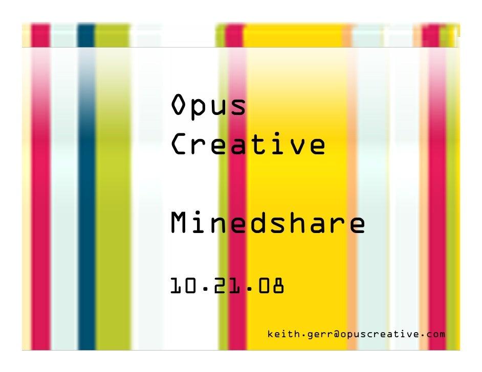 Opus Creative  Minedshare 10.21.08       keith.gerr@opuscreative.com