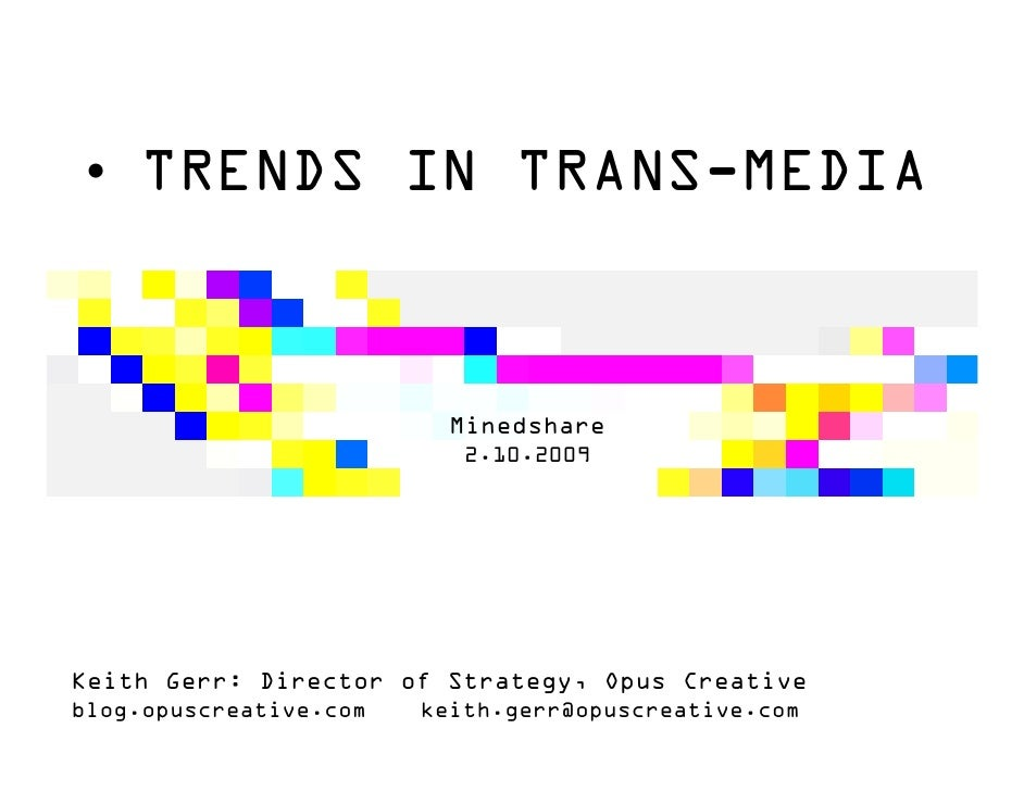 • TRENDS IN TRANS-MEDIA                              Minedshare                            2.10.2009     Keith Gerr: Direc...