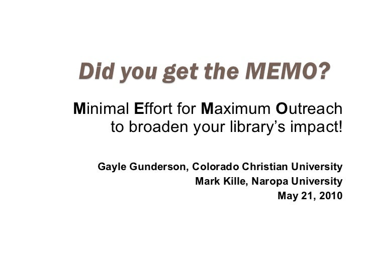 M inimal  E ffort for  M aximum  O utreach to broaden your library's impact! Gayle Gunderson, Colorado Christian Universit...