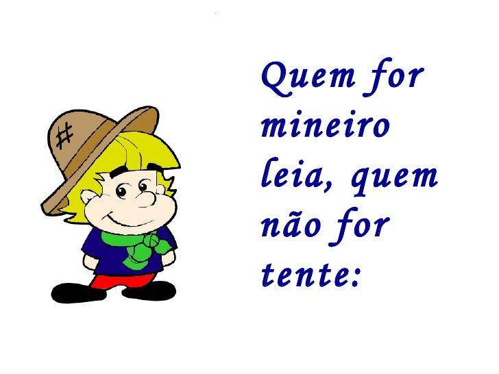 Quem for mineiro leia, quem não for tente: