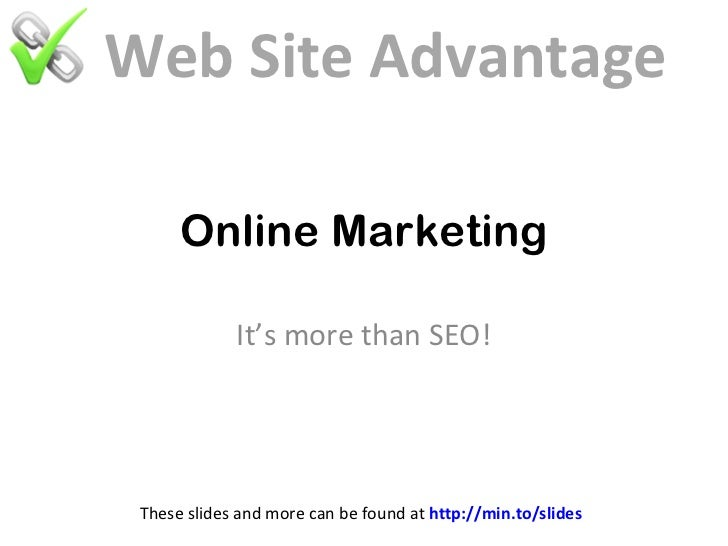 Web Site Advantage      Online Marketing             It's more than SEO! These slides and more can be found at http://min....