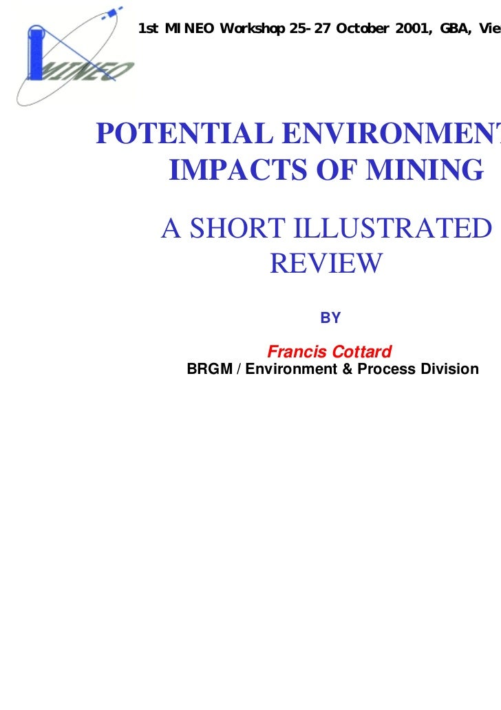1st MINEO Workshop 25-27 October 2001, GBA, Vienna, AustriaPOTENTIAL ENVIRONMENTAL    IMPACTS OF MINING     A SHORT ILLUST...