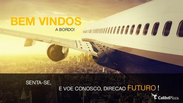 BEM VINDOS A BORDO! SENTA-SE, E VOE CONOSCO, DIRECAO FUTURO !