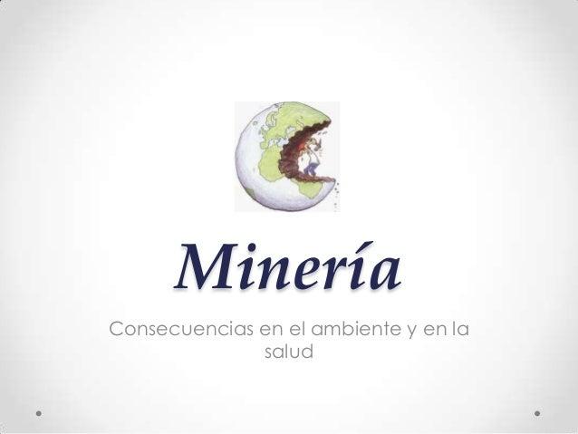 Minería Consecuencias en el ambiente y en la salud