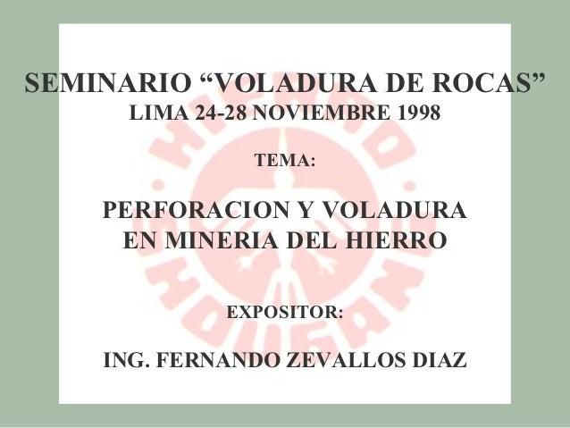 """SEMINARIO """"VOLADURA DE ROCAS""""     LIMA 24-28 NOVIEMBRE 1998               TEMA:    PERFORACION Y VOLADURA     EN MINERIA D..."""