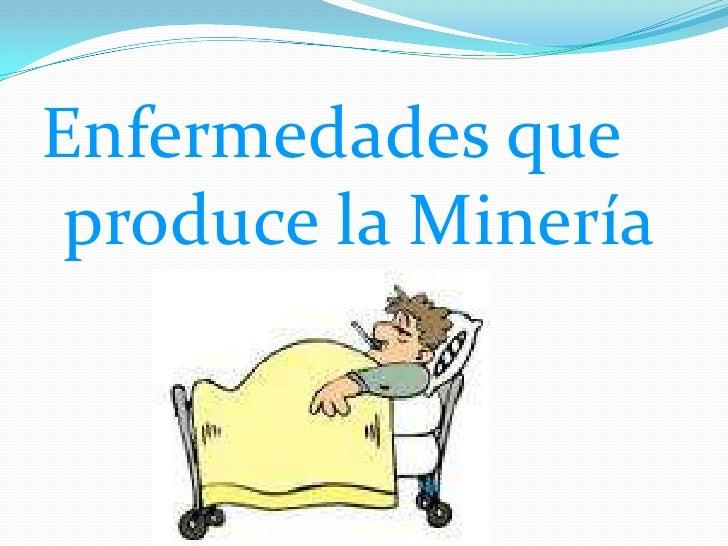 Enfermedades que produce la Minería
